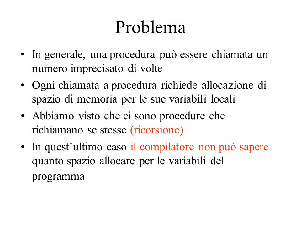 Problema In generale, una procedura può essere chiamata un numero imprecisato di volte.