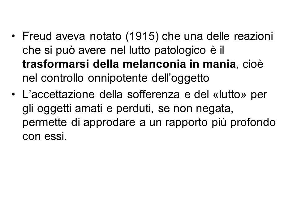 Freud aveva notato (1915) che una delle reazioni che si può avere nel lutto patologico è il trasformarsi della melanconia in mania, cioè nel controllo onnipotente dell'oggetto