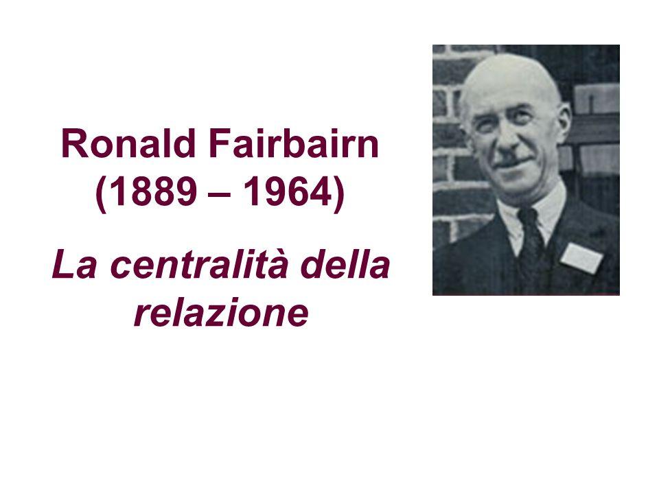 Ronald Fairbairn (1889 – 1964) La centralità della relazione