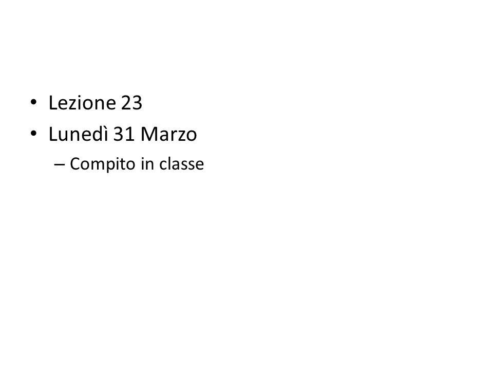 Lezione 23 Lunedì 31 Marzo Compito in classe