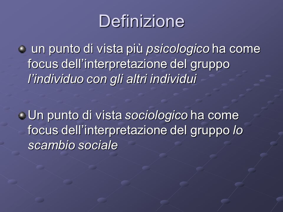 Definizione un punto di vista più psicologico ha come focus dell'interpretazione del gruppo l'individuo con gli altri individui.