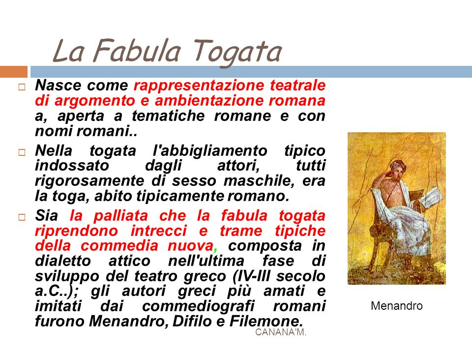 La Fabula Togata Nasce come rappresentazione teatrale di argomento e ambientazione romana a, aperta a tematiche romane e con nomi romani..