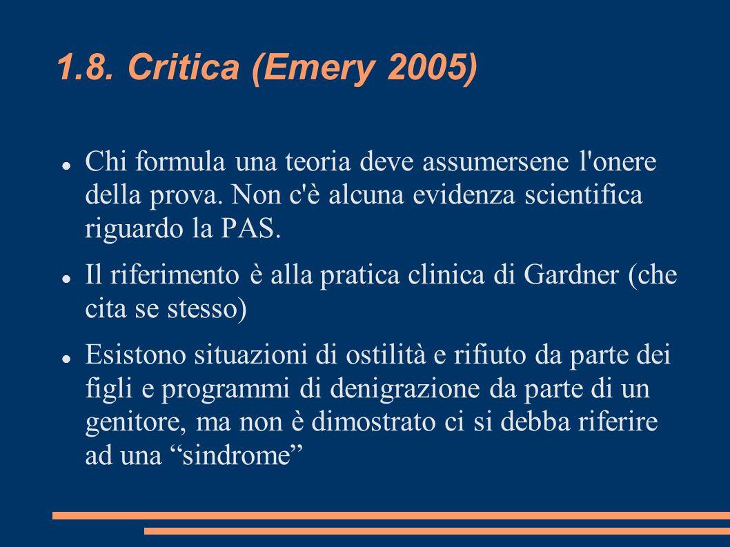 1.8. Critica (Emery 2005) Chi formula una teoria deve assumersene l onere della prova. Non c è alcuna evidenza scientifica riguardo la PAS.