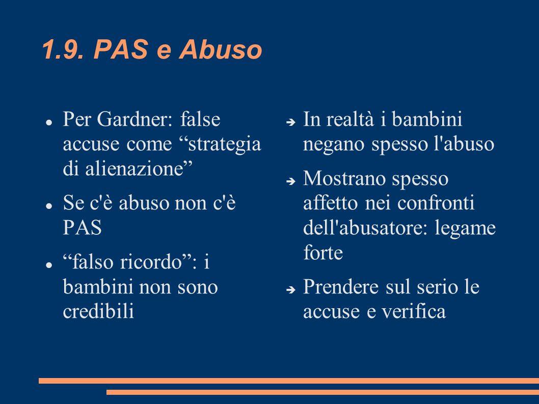 1.9. PAS e Abuso Per Gardner: false accuse come strategia di alienazione Se c è abuso non c è PAS.