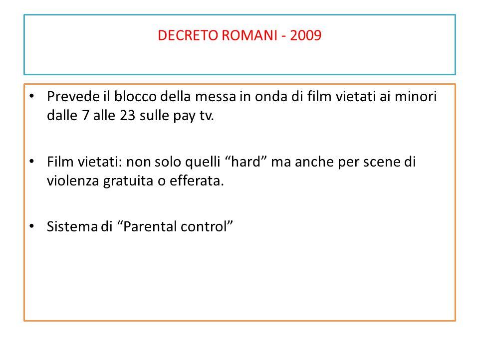 DECRETO ROMANI - 2009 Prevede il blocco della messa in onda di film vietati ai minori dalle 7 alle 23 sulle pay tv.