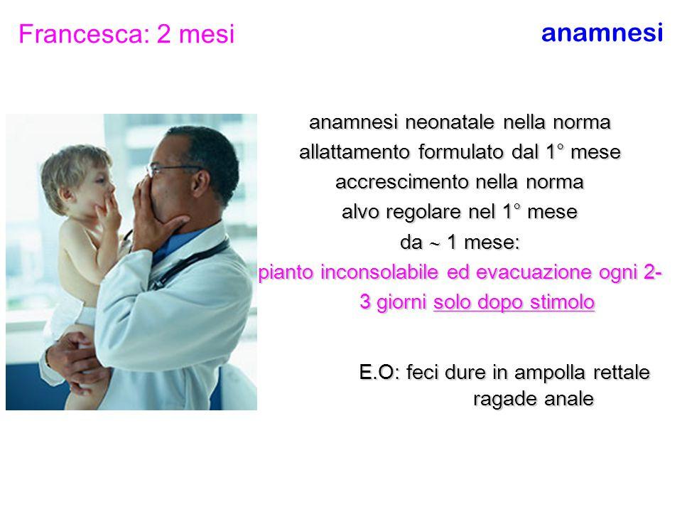 Francesca: 2 mesi anamnesi anamnesi neonatale nella norma