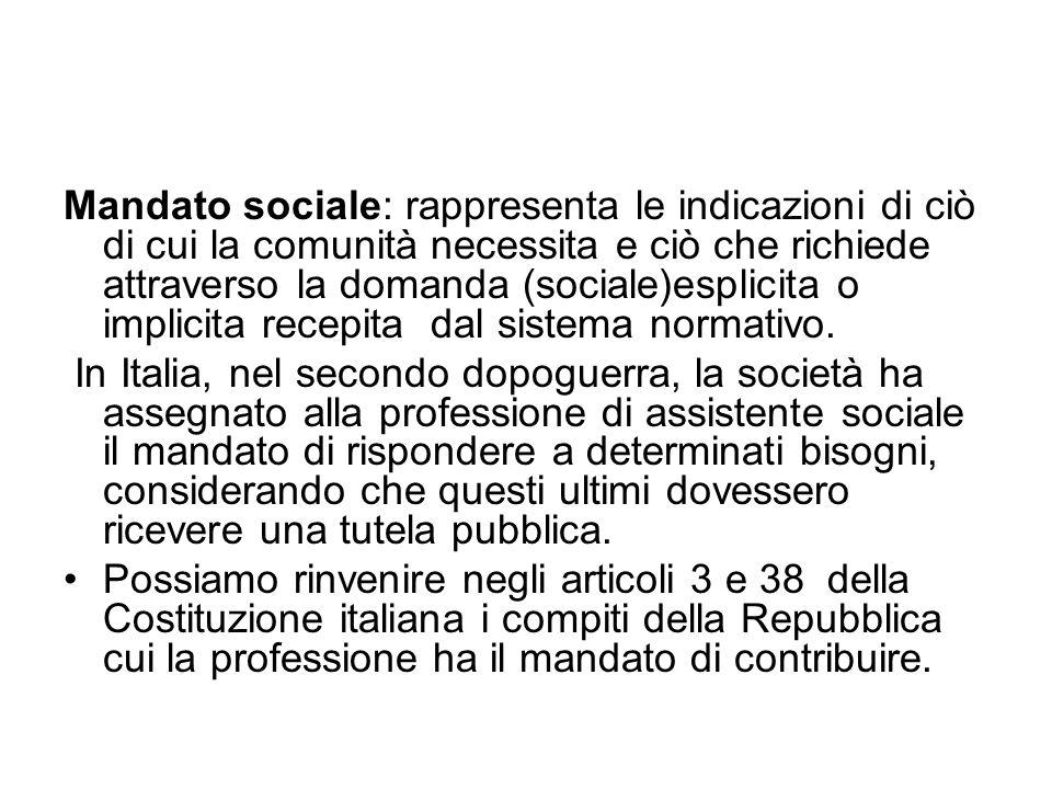 Mandato sociale: rappresenta le indicazioni di ciò di cui la comunità necessita e ciò che richiede attraverso la domanda (sociale)esplicita o implicita recepita dal sistema normativo.