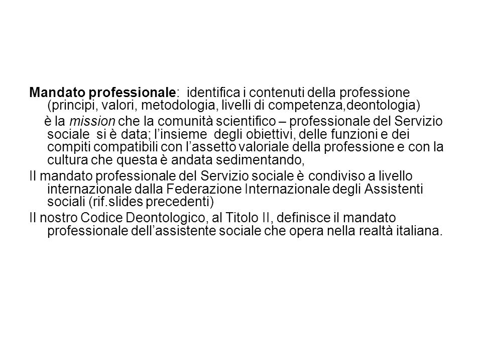 Mandato professionale: identifica i contenuti della professione (principi, valori, metodologia, livelli di competenza,deontologia)