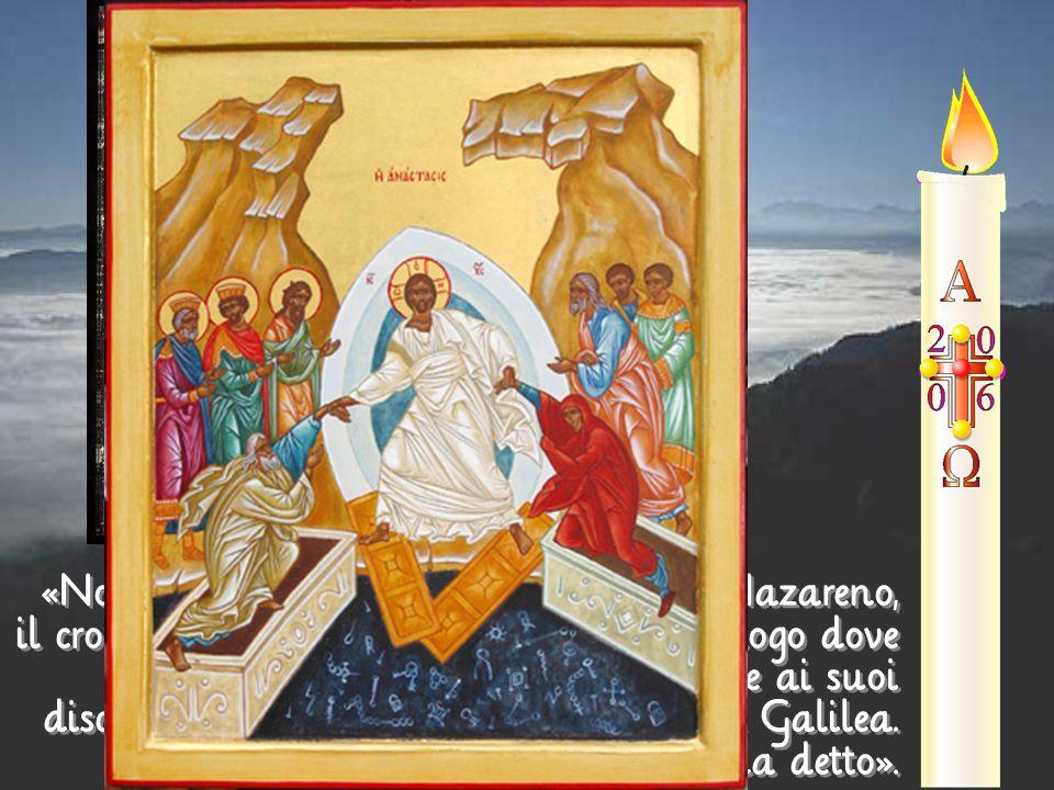 «Non abbiate paura. Voi cercate Gesù Nazareno, il crocifisso