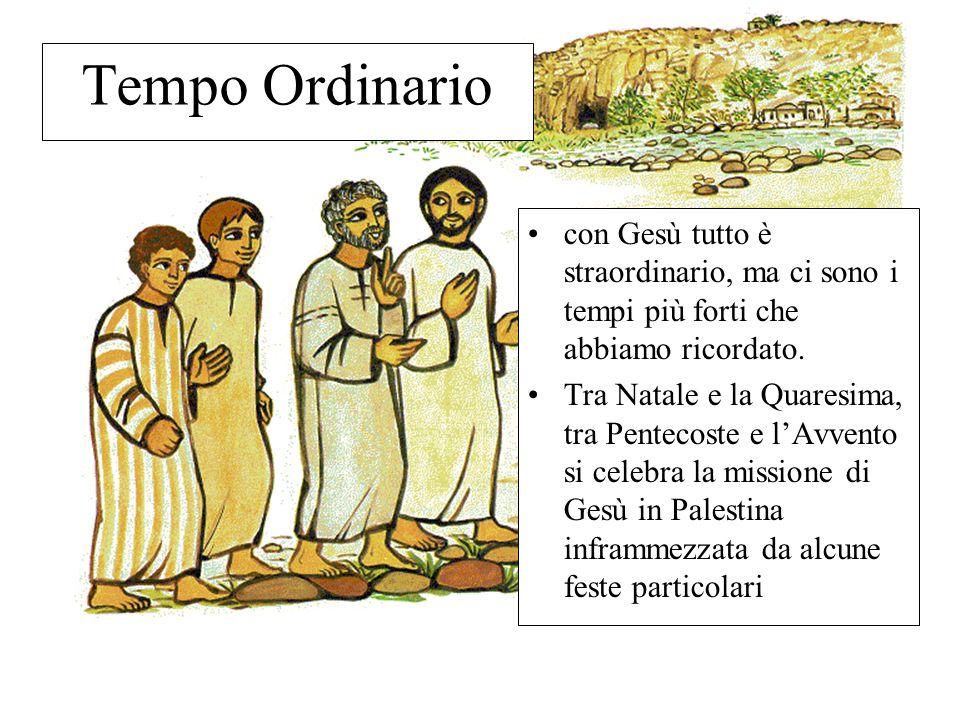 Tempo Ordinario con Gesù tutto è straordinario, ma ci sono i tempi più forti che abbiamo ricordato.