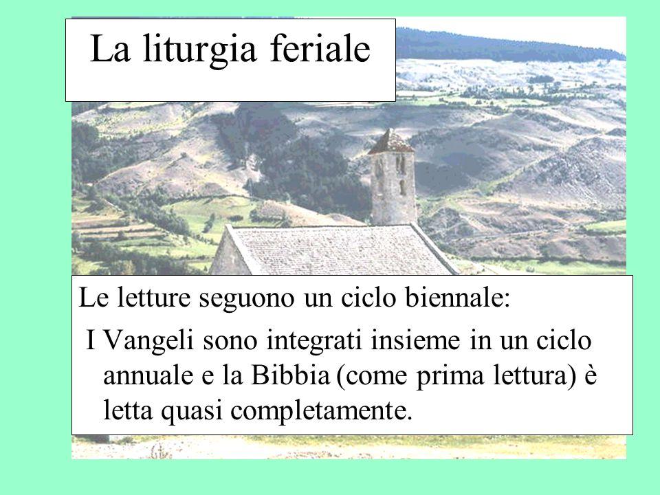 La liturgia feriale Le letture seguono un ciclo biennale: