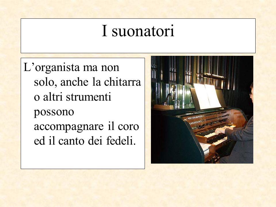 I suonatori L'organista ma non solo, anche la chitarra o altri strumenti possono accompagnare il coro ed il canto dei fedeli.