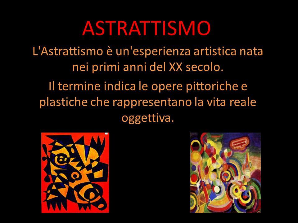 ASTRATTISMO L Astrattismo è un esperienza artistica nata nei primi anni del XX secolo.