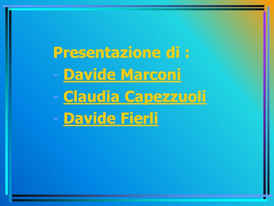 Presentazione di : Davide Marconi Claudia Capezzuoli Davide Fierli