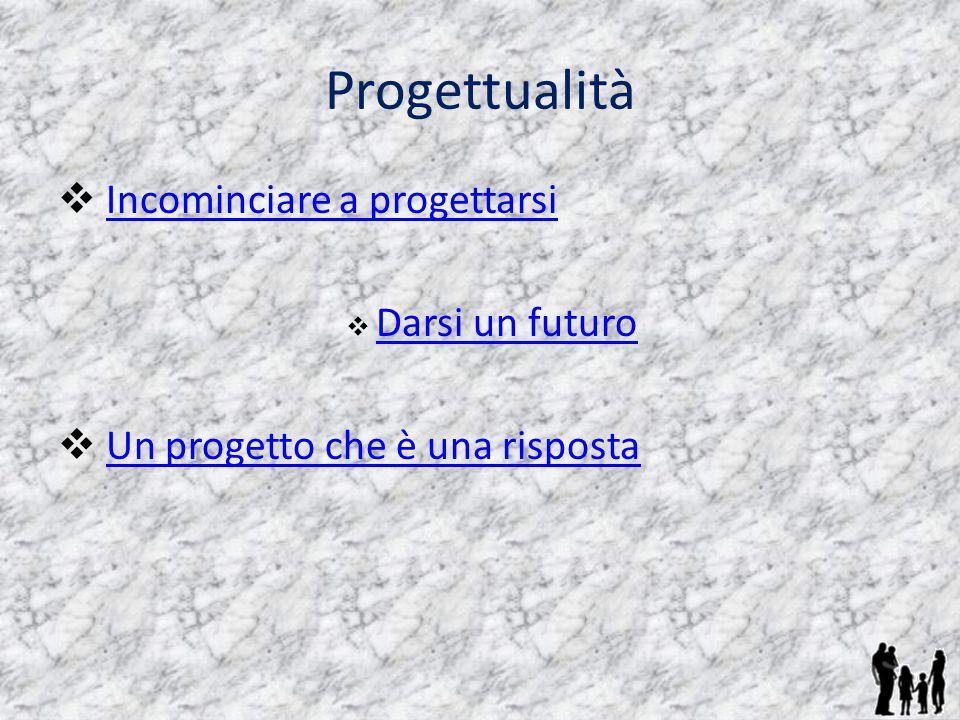 Progettualità Incominciare a progettarsi