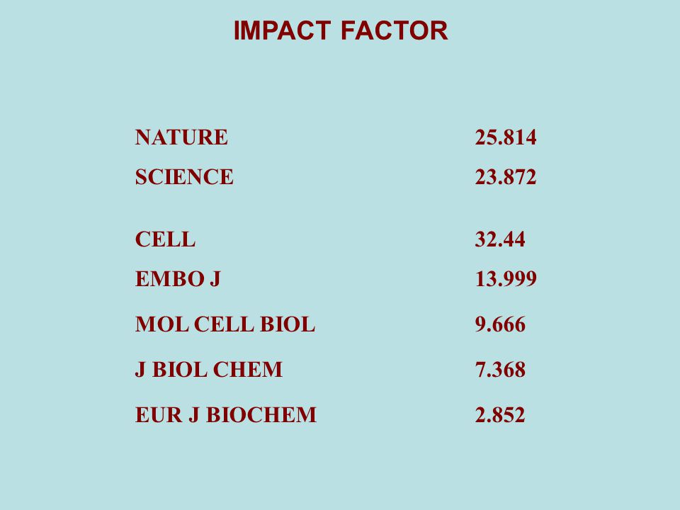 IMPACT FACTOR NATURE 25.814 SCIENCE 23.872 CELL 32.44 EMBO J 13.999