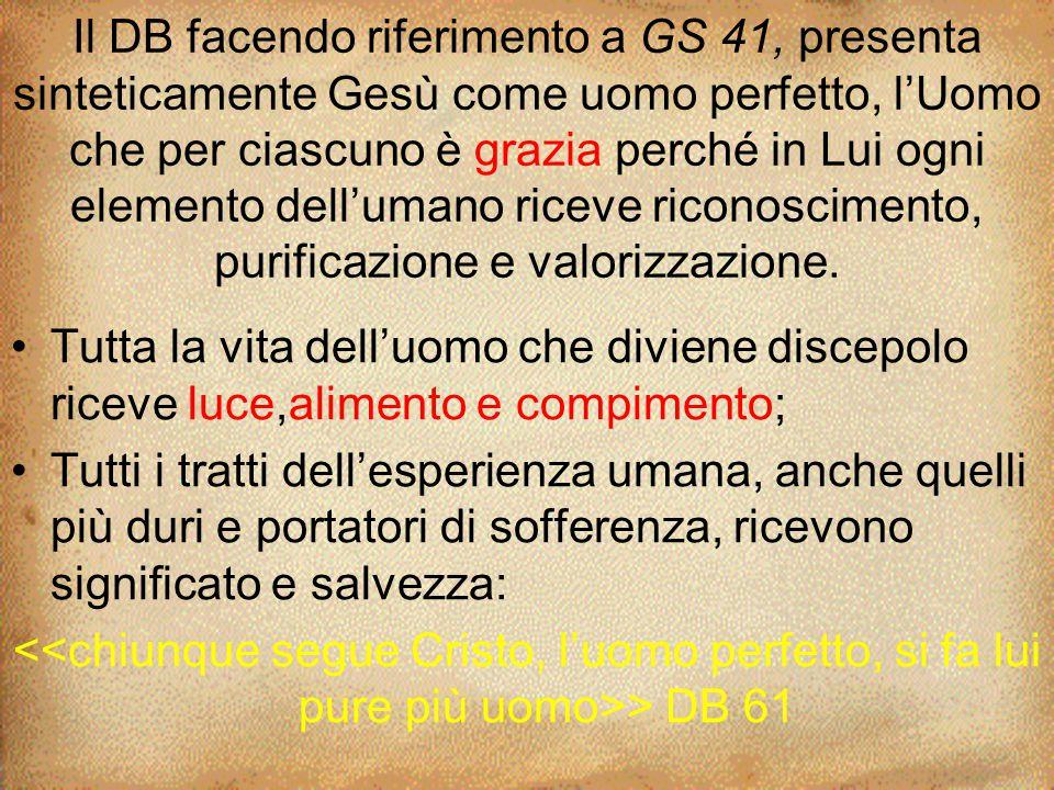 Il DB facendo riferimento a GS 41, presenta sinteticamente Gesù come uomo perfetto, l'Uomo che per ciascuno è grazia perché in Lui ogni elemento dell'umano riceve riconoscimento, purificazione e valorizzazione.