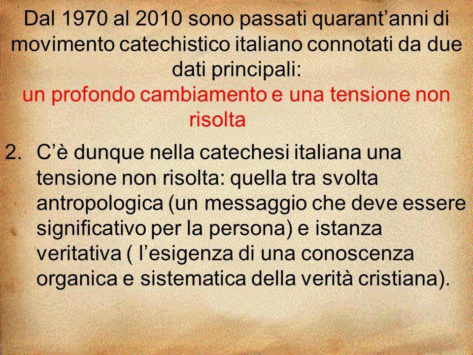 Dal 1970 al 2010 sono passati quarant'anni di movimento catechistico italiano connotati da due dati principali: un profondo cambiamento e una tensione non risolta