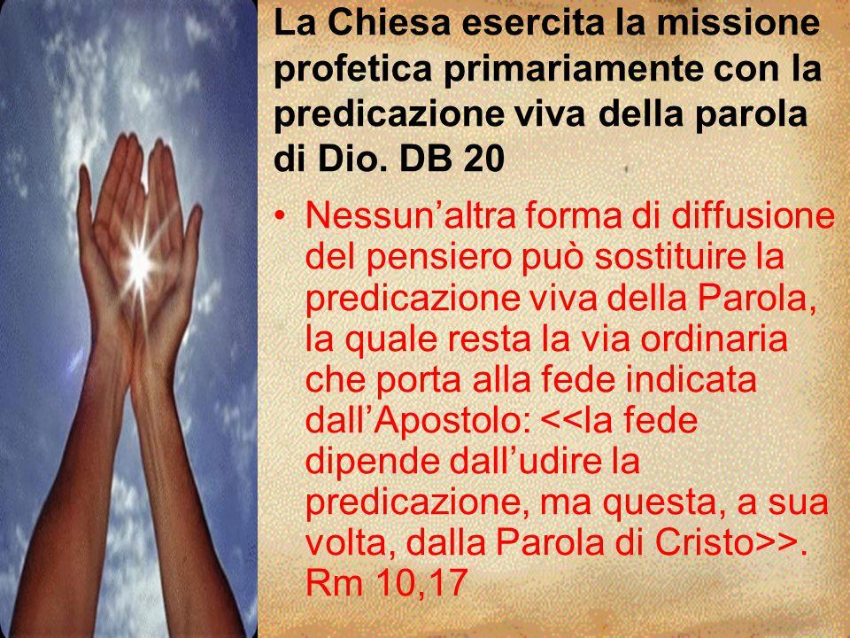 La Chiesa esercita la missione profetica primariamente con la predicazione viva della parola di Dio. DB 20