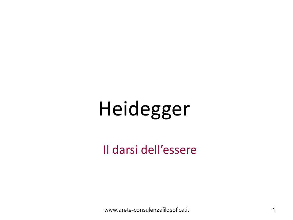 Heidegger Il darsi dell'essere www.arete-consulenzafilosofica.it