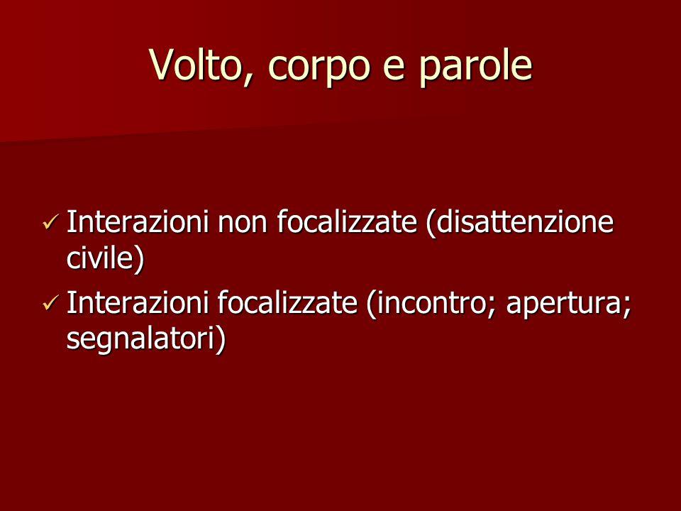 Volto, corpo e parole Interazioni non focalizzate (disattenzione civile) Interazioni focalizzate (incontro; apertura; segnalatori)