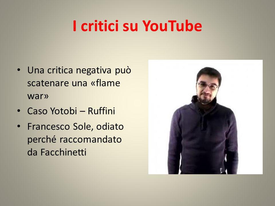 I critici su YouTube Una critica negativa può scatenare una «flame war» Caso Yotobi – Ruffini.