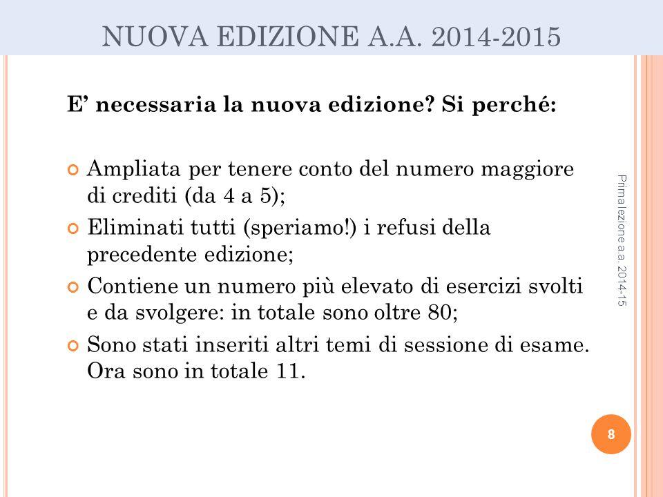 NUOVA EDIZIONE A.A. 2014-2015 E' necessaria la nuova edizione Si perché: Ampliata per tenere conto del numero maggiore di crediti (da 4 a 5);