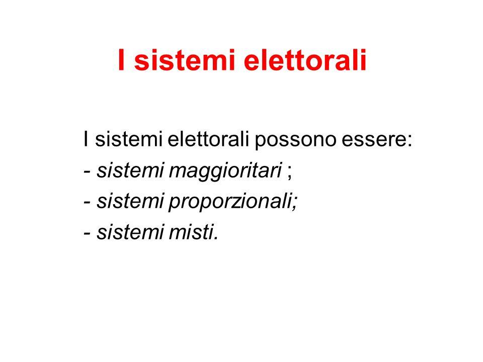 I sistemi elettorali I sistemi elettorali possono essere: