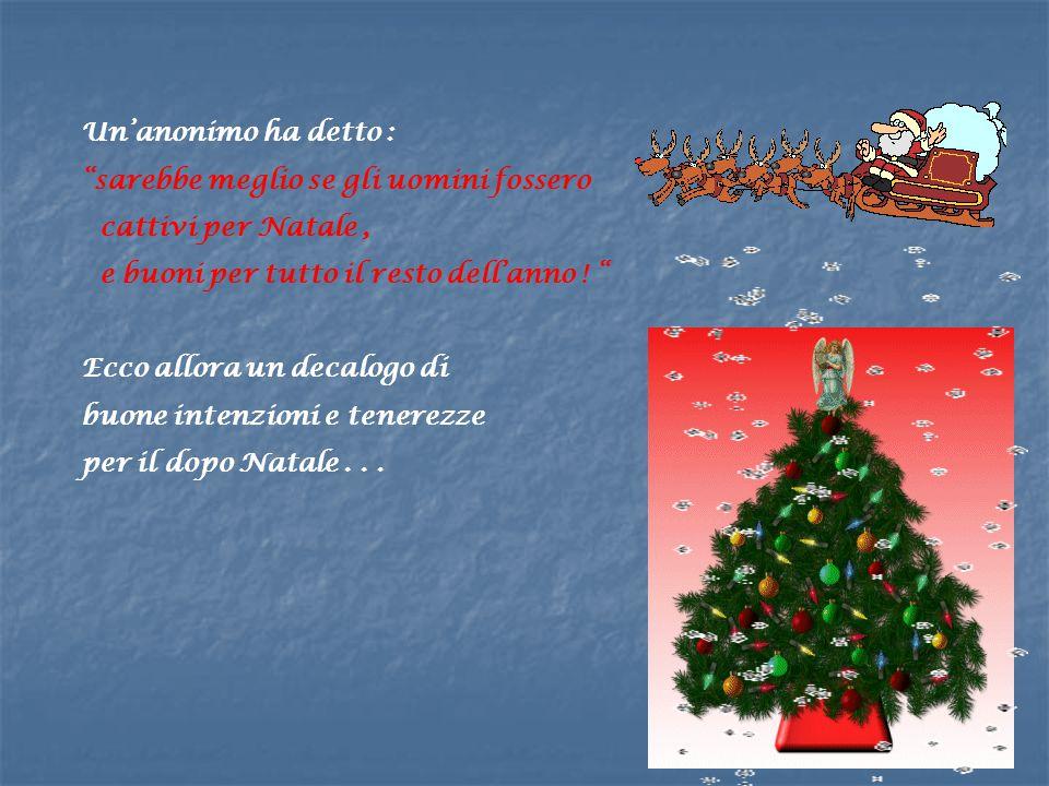 Un'anonimo ha detto : sarebbe meglio se gli uomini fossero. cattivi per Natale , e buoni per tutto il resto dell'anno !