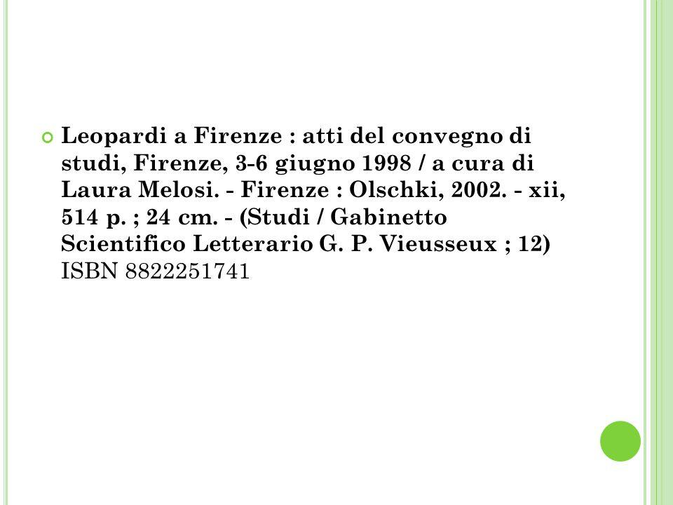 Leopardi a Firenze : atti del convegno di studi, Firenze, 3-6 giugno 1998 / a cura di Laura Melosi.