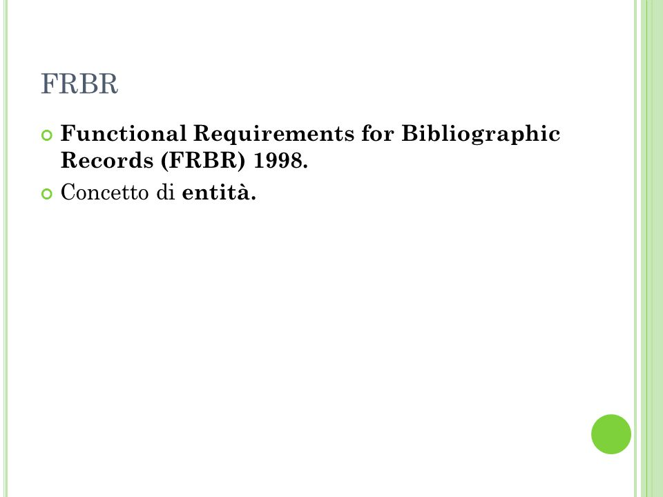 FRBR Functional Requirements for Bibliographic Records (FRBR) 1998.