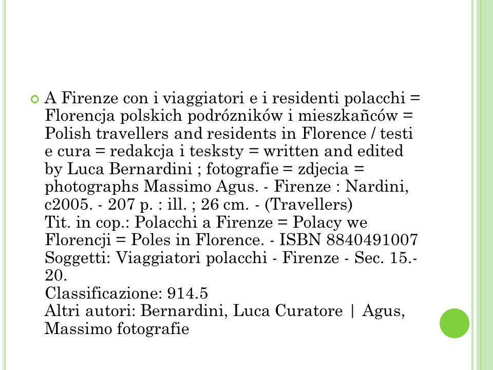 A Firenze con i viaggiatori e i residenti polacchi = Florencja polskich podrózników i mieszkañców = Polish travellers and residents in Florence / testi e cura = redakcja i tesksty = written and edited by Luca Bernardini ; fotografie = zdjecia = photographs Massimo Agus.