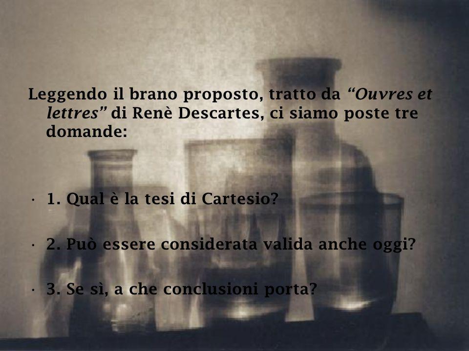 Leggendo il brano proposto, tratto da Ouvres et lettres di Renè Descartes, ci siamo poste tre domande: