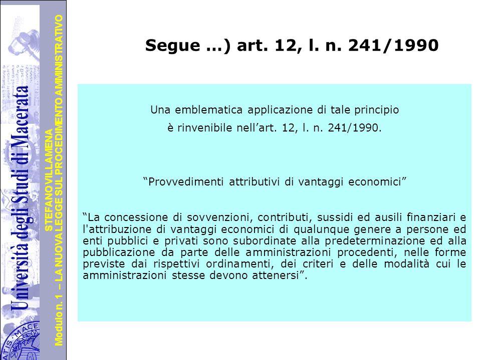 Segue …) art. 12, l. n. 241/1990 Una emblematica applicazione di tale principio. è rinvenibile nell'art. 12, l. n. 241/1990.