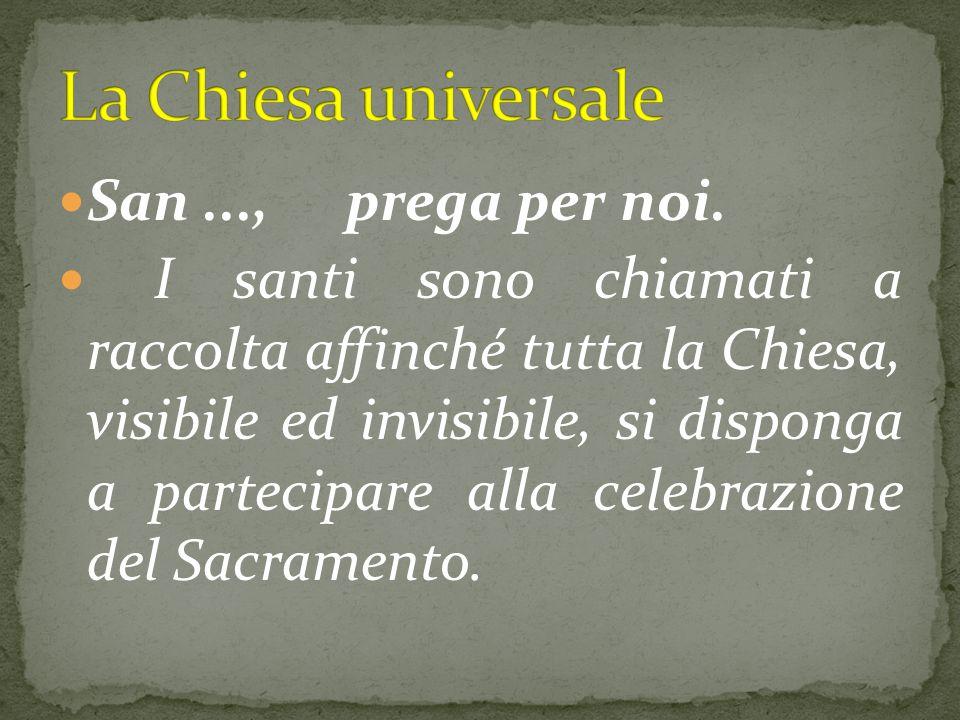 La Chiesa universale San ..., prega per noi.