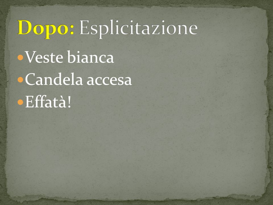 Dopo: Esplicitazione Veste bianca Candela accesa Effatà!