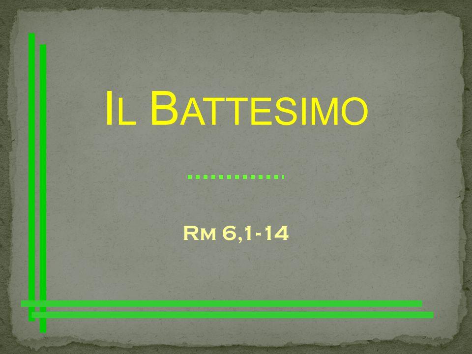 Il Battesimo Rm 6,1-14