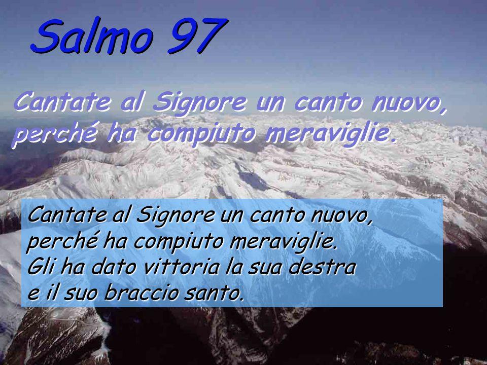 Salmo 97 Cantate al Signore un canto nuovo, perché ha compiuto meraviglie.