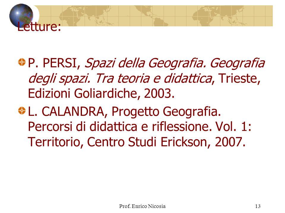 Letture: P. PERSI, Spazi della Geografia. Geografia degli spazi. Tra teoria e didattica, Trieste, Edizioni Goliardiche, 2003.