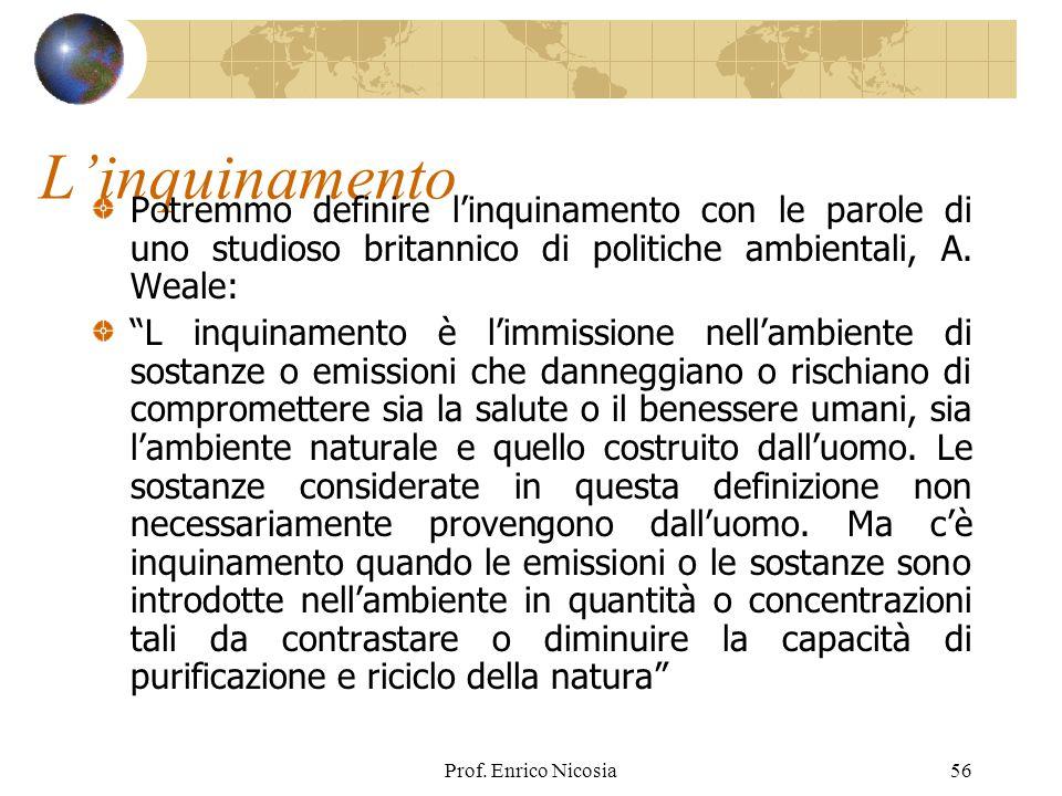 L'inquinamento Potremmo definire l'inquinamento con le parole di uno studioso britannico di politiche ambientali, A. Weale: