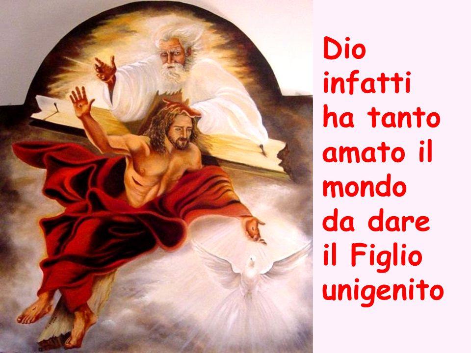 Dio infatti ha tanto amato il mondo da dare il Figlio unigenito