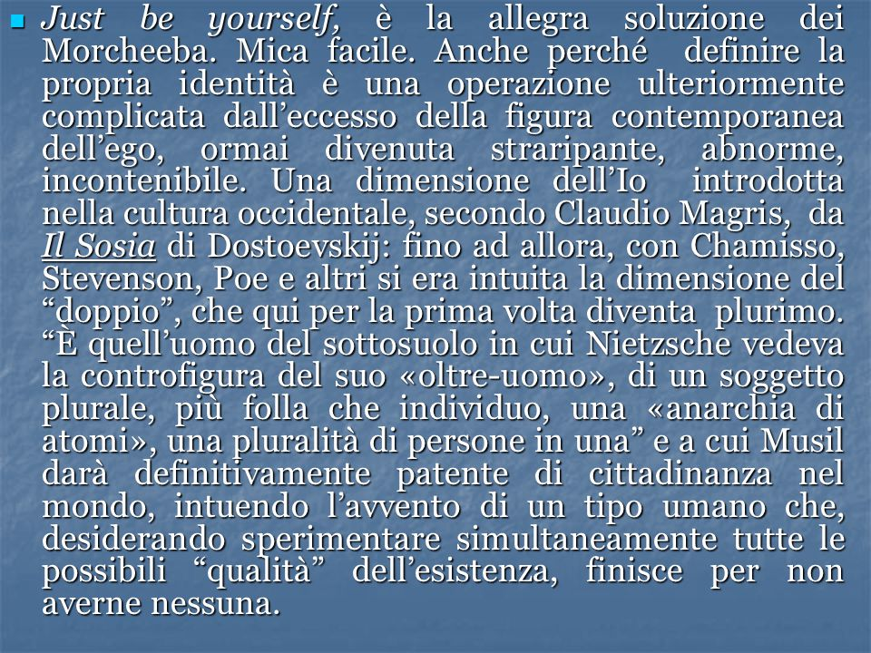 Just be yourself, è la allegra soluzione dei Morcheeba. Mica facile
