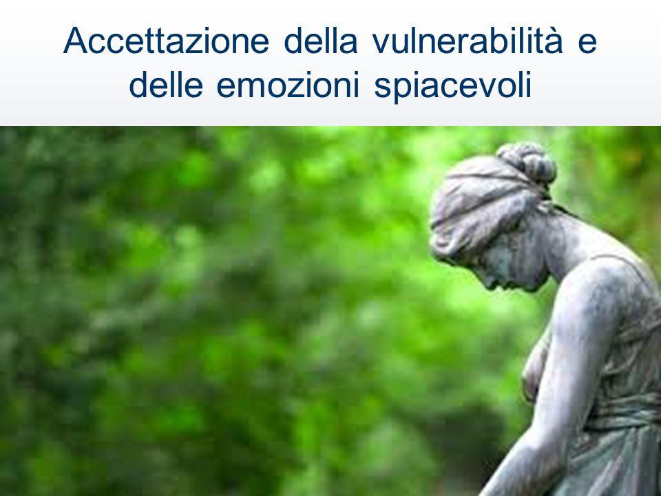 Accettazione della vulnerabilità e delle emozioni spiacevoli
