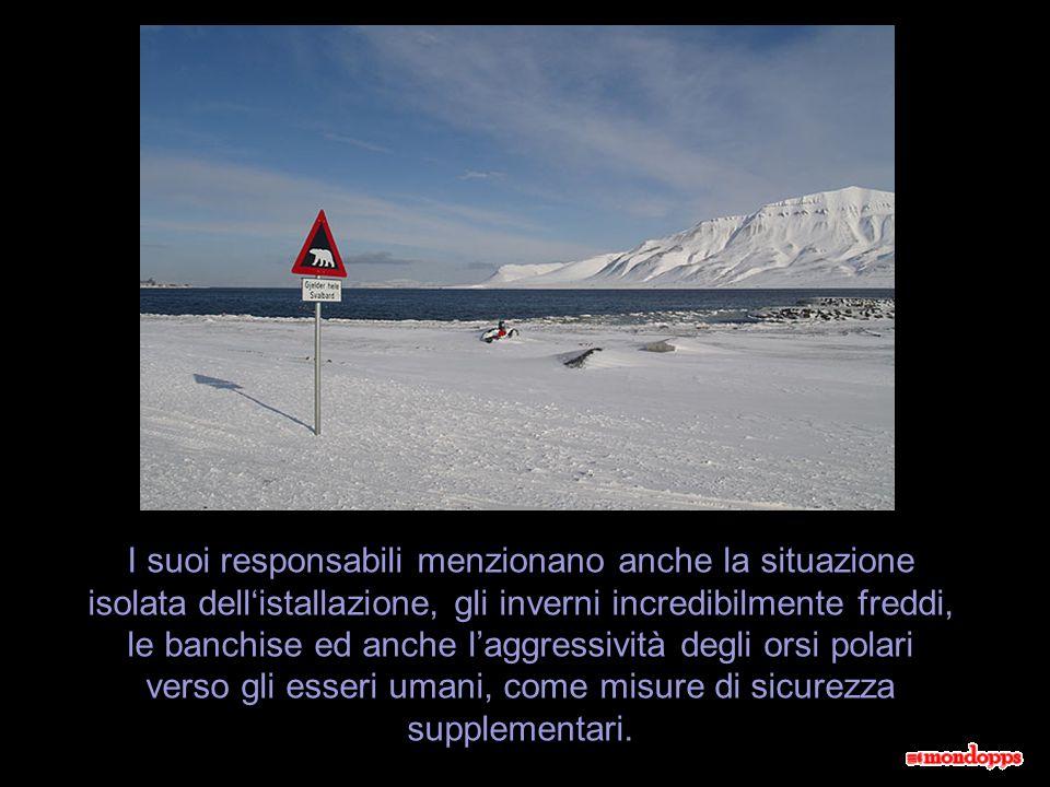 I suoi responsabili menzionano anche la situazione isolata dell'istallazione, gli inverni incredibilmente freddi, le banchise ed anche l'aggressività degli orsi polari verso gli esseri umani, come misure di sicurezza supplementari.
