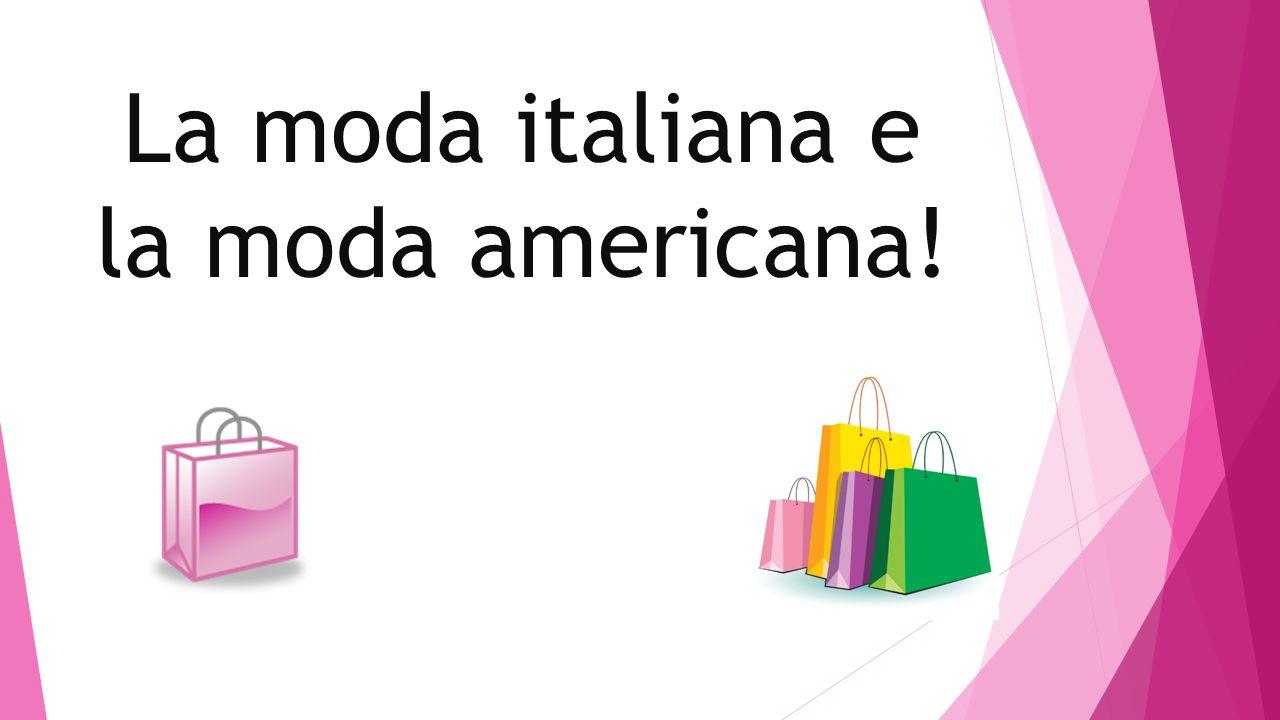 La moda italiana e la moda americana!