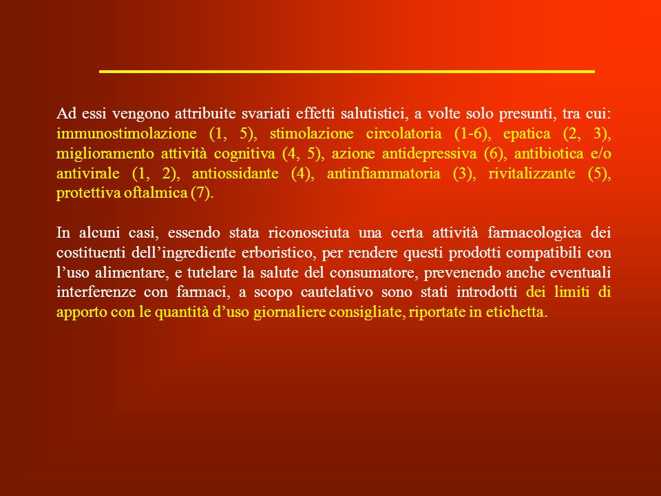 Ad essi vengono attribuite svariati effetti salutistici, a volte solo presunti, tra cui: immunostimolazione (1, 5), stimolazione circolatoria (1-6), epatica (2, 3), miglioramento attività cognitiva (4, 5), azione antidepressiva (6), antibiotica e/o antivirale (1, 2), antiossidante (4), antinfiammatoria (3), rivitalizzante (5), protettiva oftalmica (7).