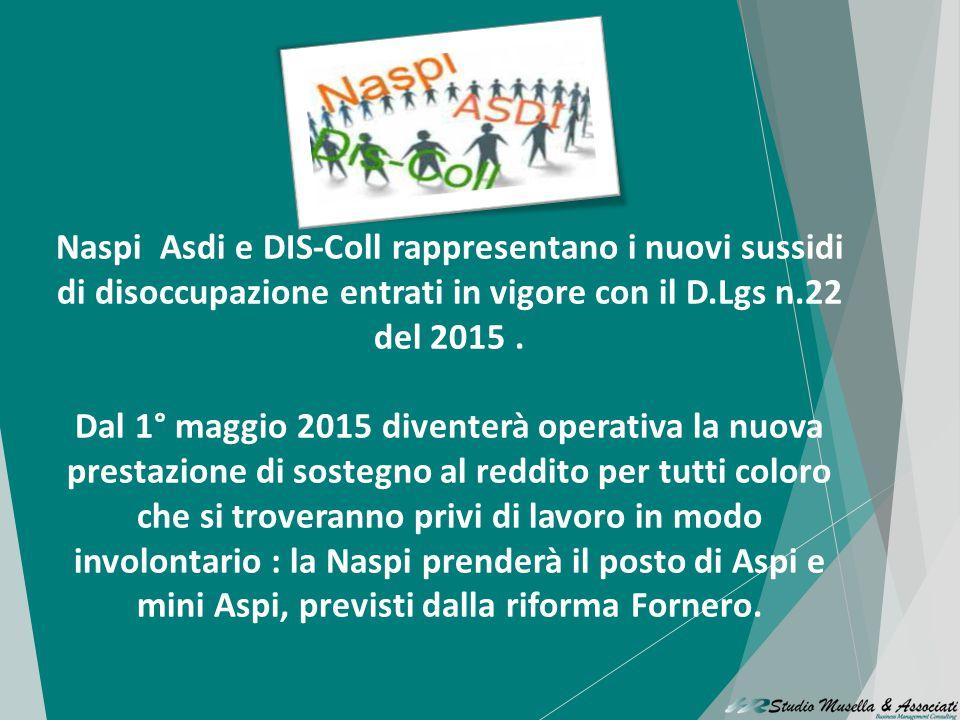 Naspi Asdi e DIS-Coll rappresentano i nuovi sussidi di disoccupazione entrati in vigore con il D.Lgs n.22 del 2015 .
