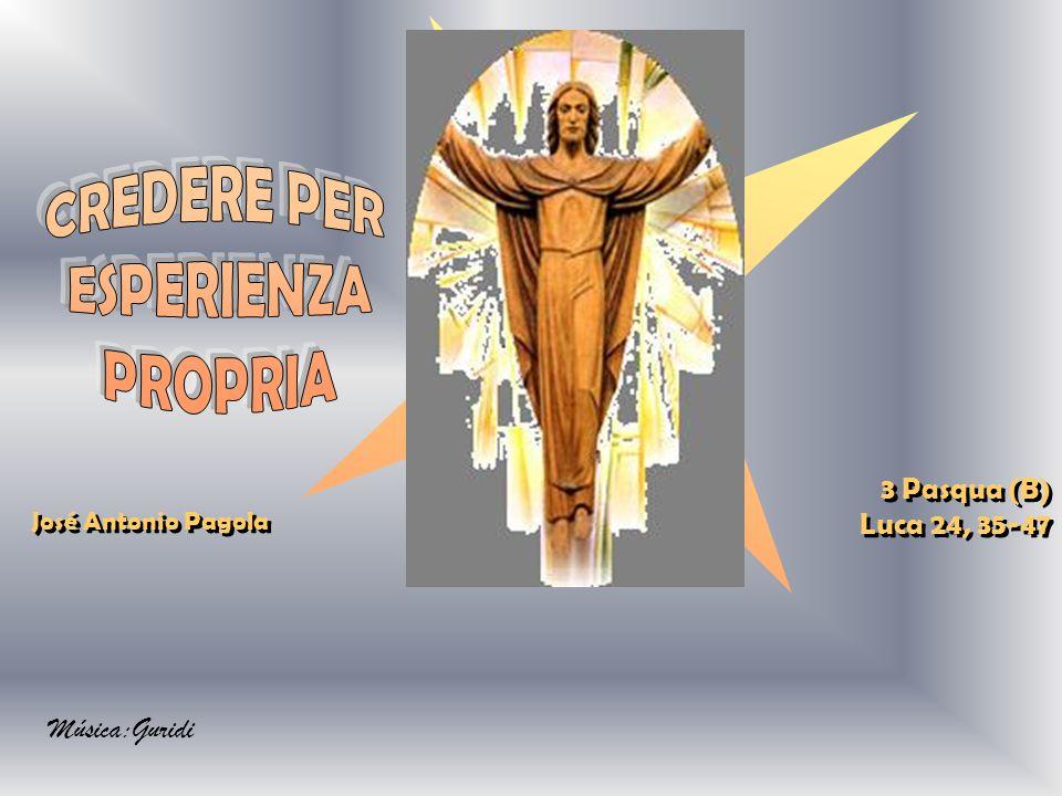 CREDERE PER ESPERIENZA PROPRIA 3 Pasqua (B) Luca 24, 35-47