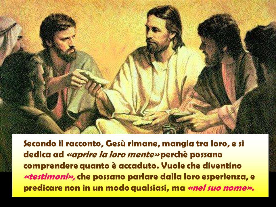Secondo il racconto, Gesù rimane, mangia tra loro, e si dedica ad «aprire la loro mente» perchè possano comprendere quanto è accaduto.