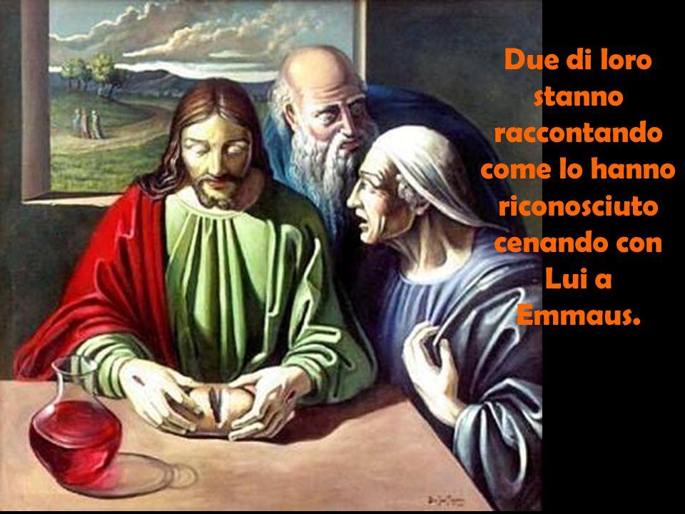 Due di loro stanno raccontando come lo hanno riconosciuto cenando con Lui a Emmaus.